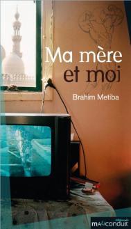 Brahim Metiba Ma mère et moi Editions du Mauconduit, mars 2015