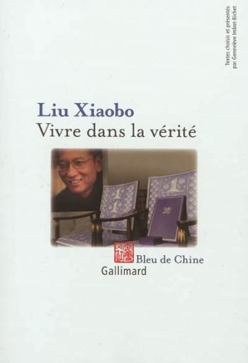 Liu Xiaobo, Vivre dans la vérité, Bleu de Chine, Gallimard