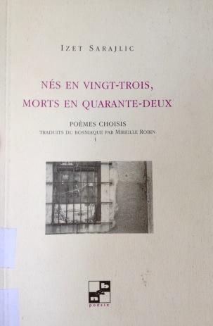 Izet Sarajlic, Nés en vingt-trois, morts en quarante-deux, poèmes choisis, traduits du bosniaque par Mireille Robin, Toulouse, n&b éditions, 1999.