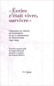 Ecrire, c'était vivre, survivre - Chronique du ghetto de Czernowitz et de la déportation en Transnistrie, 1941-1944